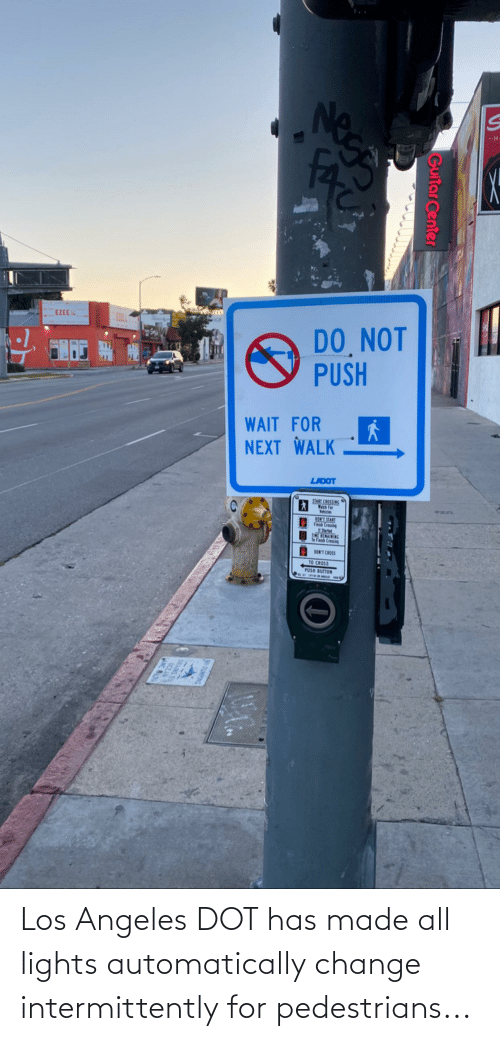 automatically: Los Angeles DOT has made all lights automatically change intermittently for pedestrians...