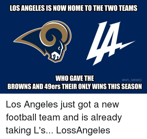49er: LOS ANGELES ISNOW HOMETO THE TWO TEAMS  WHO GAVE THE  NFL MEMES  BROWNSAND 49ers THEIR ONY WINS THISSEASON Los Angeles just got a new football team and is already taking L's... LossAngeles