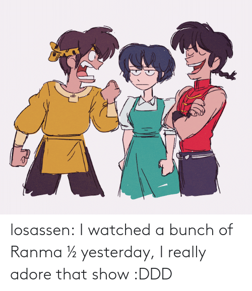 yesterday: losassen:  I watched a bunch of Ranma ½ yesterday, I really adore that show :DDD