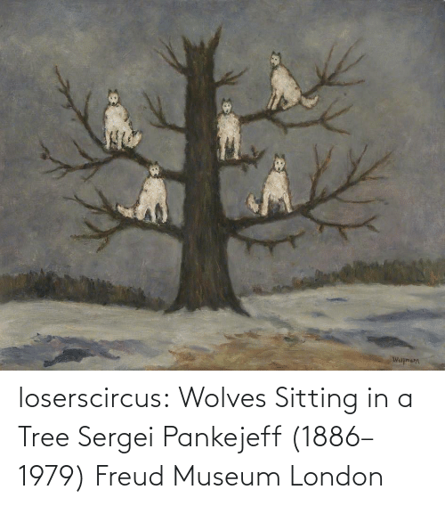 Wolves: loserscircus: Wolves Sitting in a Tree Sergei Pankejeff (1886–1979) Freud Museum London