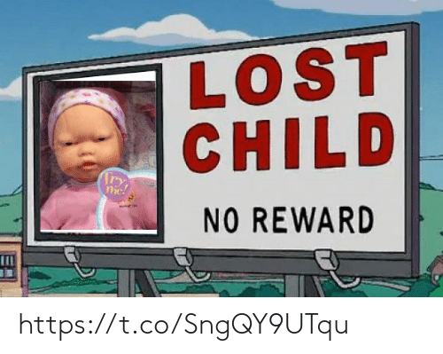 Lost, Child, and  No: LOST  CHILD  me!  NO REWARD https://t.co/SngQY9UTqu