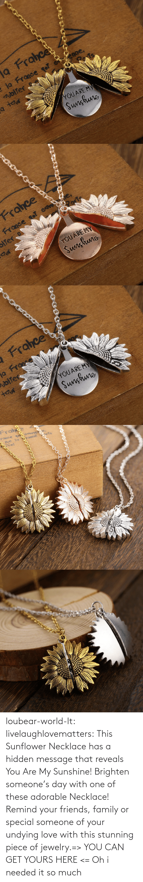 much: loubear-world-lt:  livelaughlovematters:  This Sunflower Necklace has a hidden message that reveals You Are My Sunshine! Brighten someone's day with one of these adorable Necklace! Remind your friends, family or special someone of your undying love with this stunning piece of jewelry.=> YOU CAN GET YOURS HERE <=   Oh i needed it so much