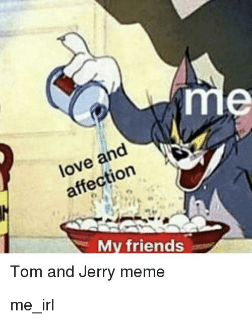 Love And Affection X Mv Friends Tom And Jerry Meme Friends Meme On