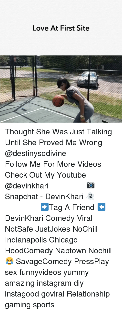 Chicago, Instagram, and Love: Love At First Site Thought She Was Just Talking Until She Proved Me Wrong @destinysodivine ━━━━━━━━━━━━━━━ Follow Me For More Videos Check Out My Youtube @devinkhari ━━━━━━━━━━━━━━━ 📷 Snapchat - DevinKhari 👻 ━━━━━━━━━━━━━━━ ➡️Tag A Friend ⬅️ DevinKhari Comedy Viral NotSafe JustJokes NoChill Indianapolis Chicago HoodComedy Naptown Nochill 😂 SavageComedy PressPlay sex funnyvideos yummy amazing instagram diy instagood goviral Relationship gaming sports ━━━━━━━━━━━━━━━