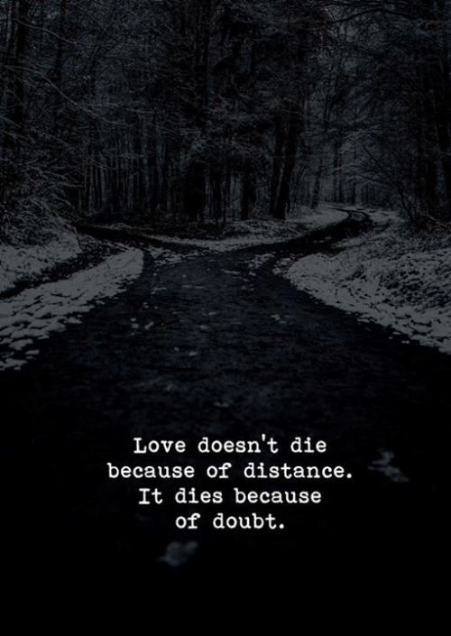 Love, Doubt, and Because: Love doesn't die  because of distance.  It dies because  of doubt.