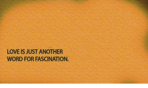 fascination: LOVE IS JUST ANOTHER  WORD FOR FASCINATION.