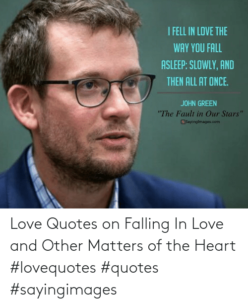 Matters: Love Quotes on Falling In Love and Other Matters of the Heart #lovequotes #quotes #sayingimages