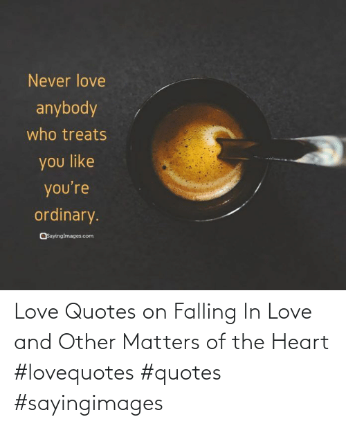 falling: Love Quotes on Falling In Love and Other Matters of the Heart #lovequotes #quotes #sayingimages