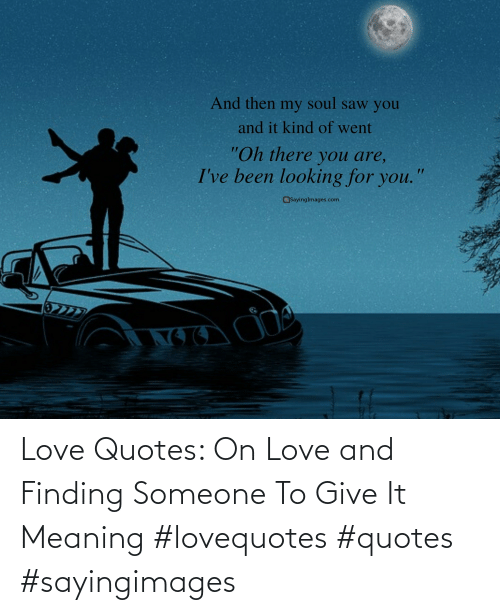 Quotes: Love Quotes: On Love and Finding Someone To Give It Meaning #lovequotes #quotes #sayingimages