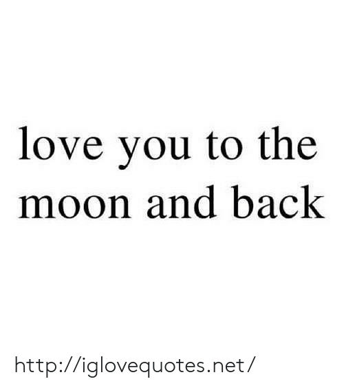 Love, Http, and Moon: love you to the  moon and back http://iglovequotes.net/