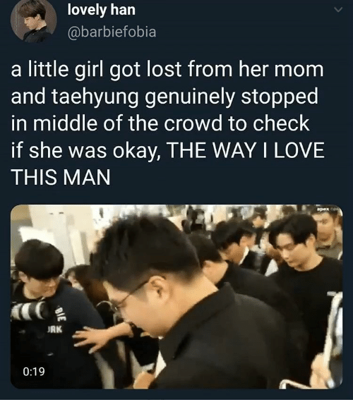 han: lovely han  @barbiefobia  a little girl got lost from her mom  and taehyung genuinely stopped  in middle of the crowd to check  if she was okay, THE WAY I LOVE  THIS MAN  apex  RK  0:19  BIE