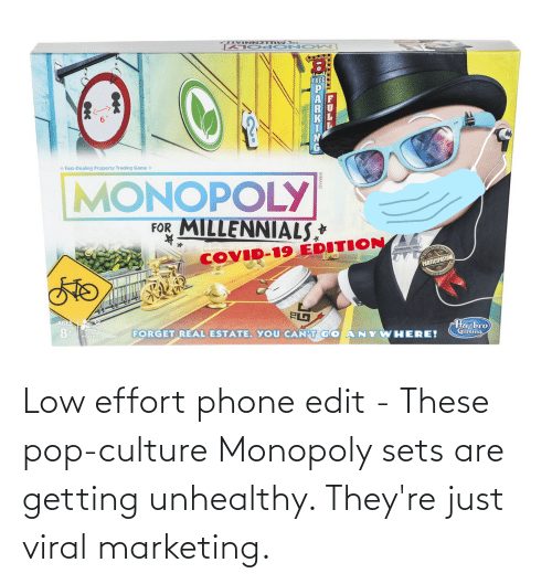 pop culture: Low effort phone edit - These pop-culture Monopoly sets are getting unhealthy. They're just viral marketing.