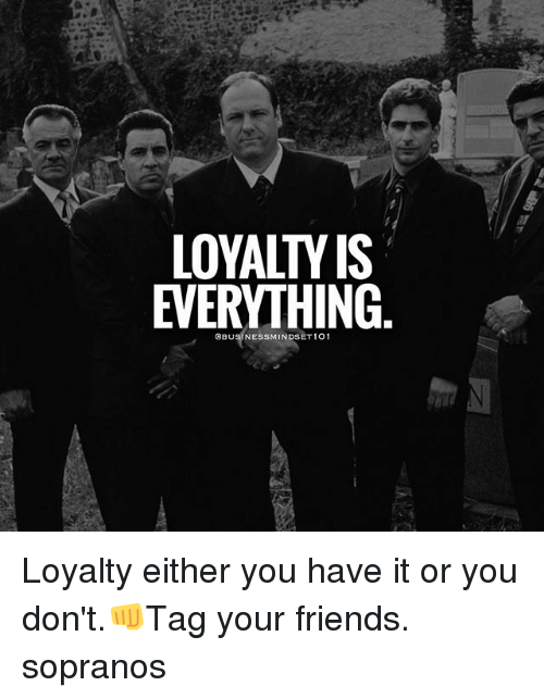 sopranos: LOYALTY IS  EVERYTHING  @BUSINESSMINDSET 101 Loyalty either you have it or you don't.👊Tag your friends. sopranos