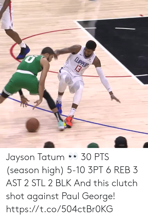 stl: LPPЕR  13 Jayson Tatum 👀  30 PTS (season high) 5-10 3PT 6 REB 3 AST 2 STL 2 BLK   And this clutch shot against Paul George!    https://t.co/504ctBr0KG