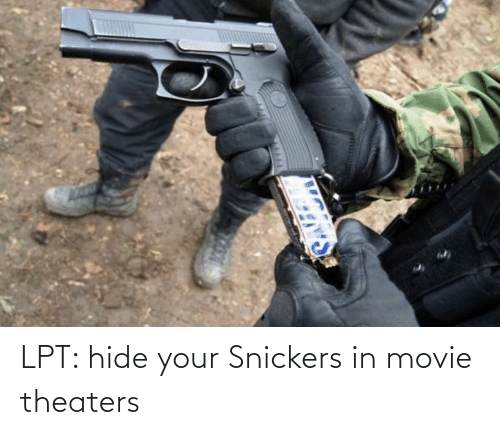 snickers: LPT: hide your Snickers in movie theaters