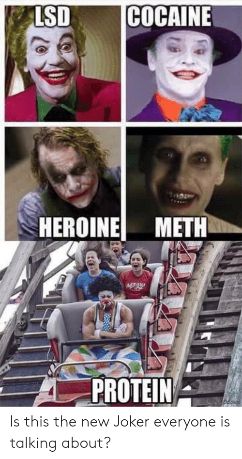 Joker, Protein, and Meth: LSDCOCAINE  HEROINE METH  PROTEIN Is this the new Joker everyone is talking about?