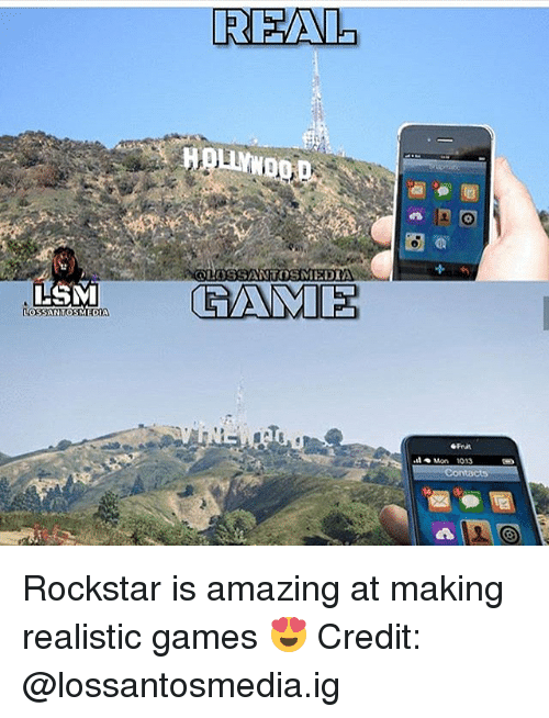 Memes, Games, and Amazing: LSM  UOSSANTOS MEDIA  REA  Mon 1013  Contacts Rockstar is amazing at making realistic games 😍 Credit: @lossantosmedia.ig