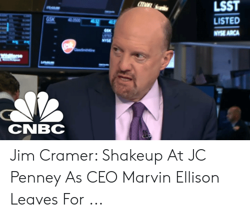 Jim Cramer: LSST  CIEAISurits  7241000  LISTED  GSK  40.0500  40.52  40.5  NYSE ARCA  GSK  USTED  ClaxoSimithkine  ww.Merse  CNBC Jim Cramer: Shakeup At JC Penney As CEO Marvin Ellison Leaves For ...
