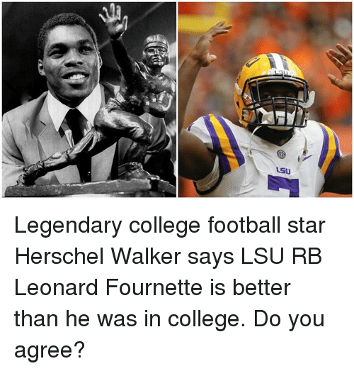 College, College Football, and Sports: LSU Legendary college football star Herschel Walker says LSU RB Leonard Fournette is better than he was in college. Do you agree?