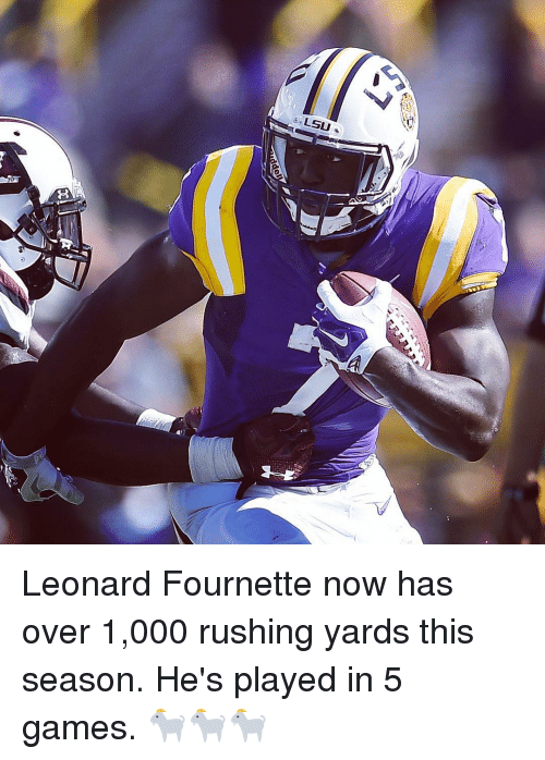 Sports, Game, and Games: LSU Leonard Fournette now has over 1,000 rushing yards this season. He's played in 5 games. 🐐🐐🐐