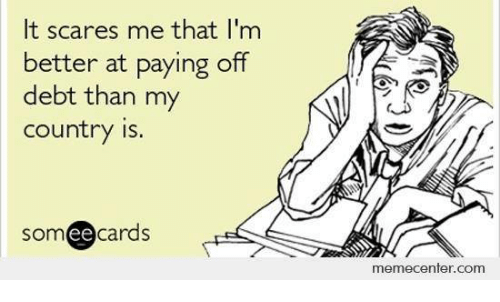 Ee Cards: lt scares me that I'm  better at paying off  debt than my  Country is  som ee  cards  memecenter.com
