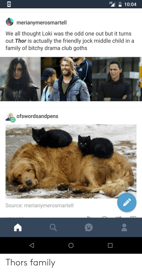 Club, Family, and Thor: LTE  10:04  merianymerosmartell  We all thought Loki was the odd one out but it turns  out Thor is actually the friendly jock middle child in a  family of bitchy drama club goths  ofswordsandpens  Source: merianymerosmartell Thors family