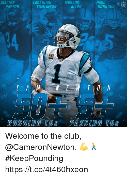 Welcome To The Club: LTERLADINNCHORNUNG  PAUL  HORNUNG  LADAINIAN  MARCUS  Ca  NFL  PAYTON  TOMLINSON  ALLEN  RUSHING TDs PASSING TDs Welcome to the club, @CameronNewton. 💪🏃  #KeepPounding https://t.co/4t460hxeon