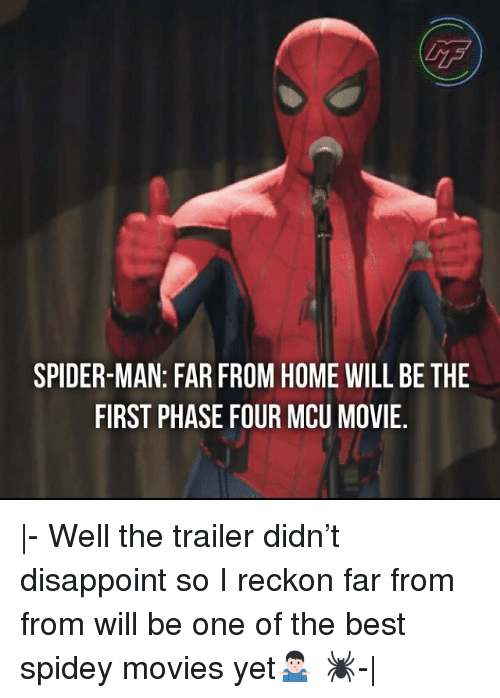 Memes, Movies, and Spider: LTF  SPIDER-MAN: FAR FROM HOME WILL BE THE  FIRST PHASE FOUR MCU MOVIE,  - Well the trailer didn't disappoint so I reckon far from from will be one of the best spidey movies yet🤷🏻♂️ 🕷- 