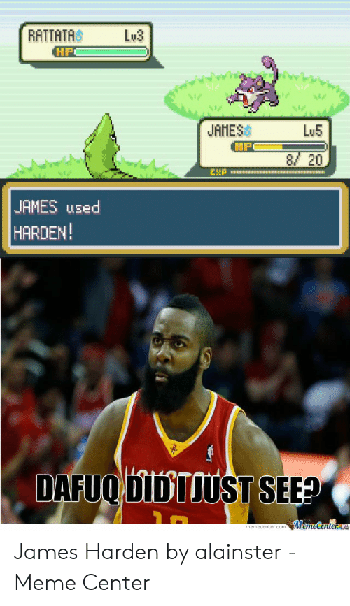 James Harden Memes: Lu3  RATTATH  Lu5  JAMES  20  EXP  JAMES used  HARDEN!  DAFUQ DIDTUUST SEE? James Harden by alainster - Meme Center