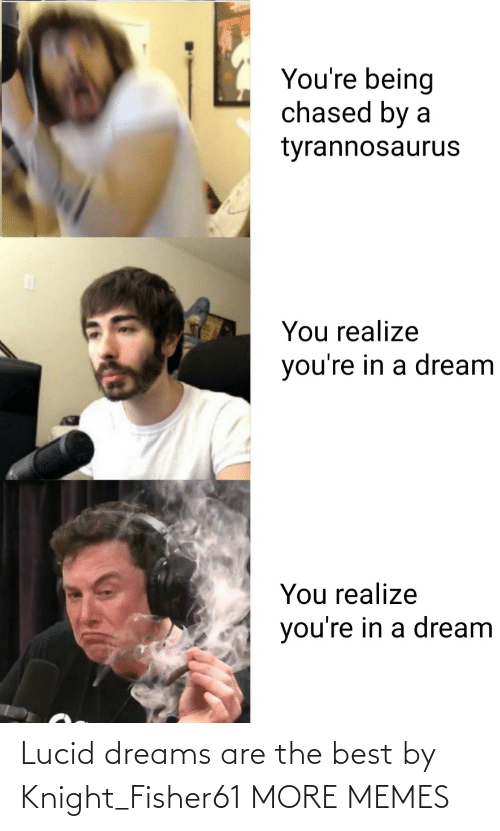 the best: Lucid dreams are the best by Knight_Fisher61 MORE MEMES