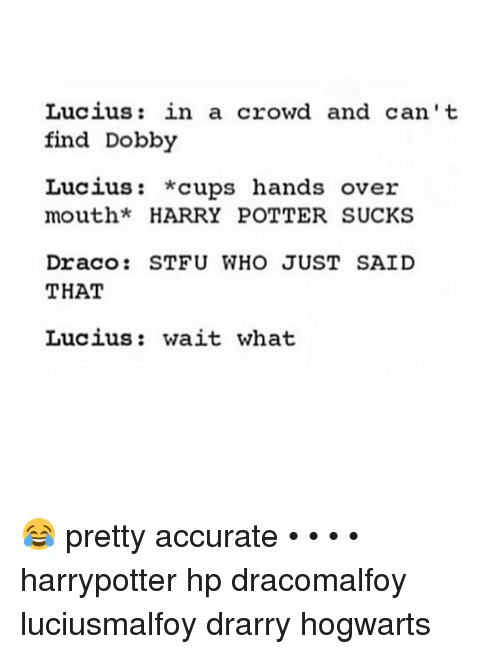 Lucius In A Crowd And Cant Find Dobby Lucius Cups Hands Over Mouth