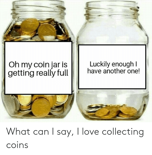 what can i say: Luckily enough I  have another one!  Oh my coin jar is  getting really full What can I say, I love collecting coins