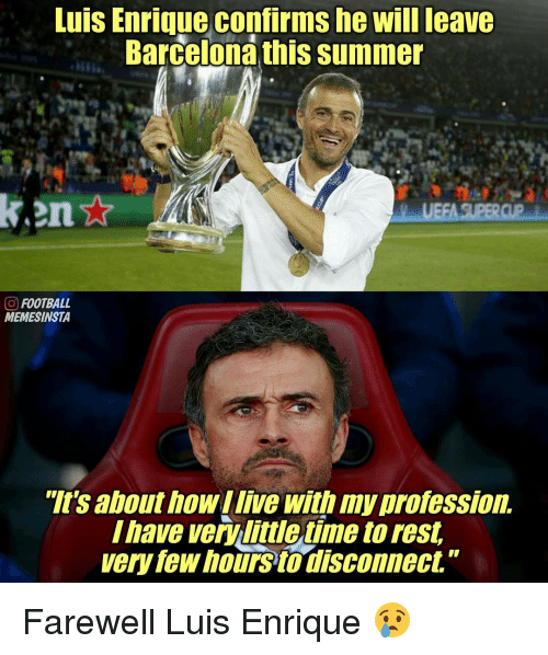 "Professionalism: Luis Enrique Confirm She Will leave  Barcelona this summer  O FOOTBALL  MEMESINSTA  ""It's about howIlive with profession.  Ihave verViliulletimetorest  very few hours to disconnect"" Farewell Luis Enrique 😢"
