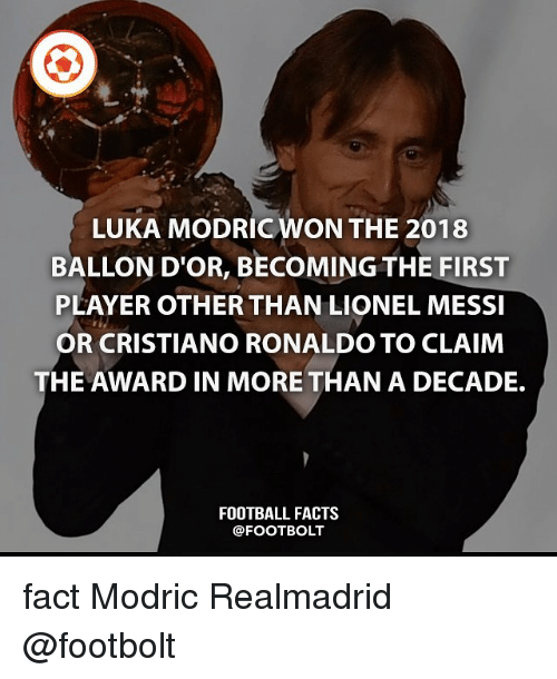Lionel Messi: LUKA MODRICWON THE 2018  BALLON D'OR, BECOMING THE FIRST  PLAYER OTHER THAN LIONEL MESSI  OR CRISTIANO RONALDO TO CLAIM  THE AWARD IN MORE THAN A DECADE.  FOOTBALL FACTS  @FOOTBOLT fact Modric Realmadrid @footbolt