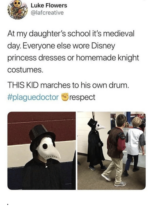 Wore: Luke Flowers  @lafcreative  At my daughter's school it's med ieval  day. Everyone else wore Disney  princess dresses or homemade knight  costumes.  THIS KID marches to his own drum  #plaguedoctor  respect .