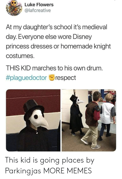 Wore: Luke Flowers  @lafcreative  At my daughter's school it's medieval  day. Everyone else wore Disney  princess dresses or homemade knight  costumes.  THIS KID marches to his own drum.  This kid is going places by Parkingjas MORE MEMES