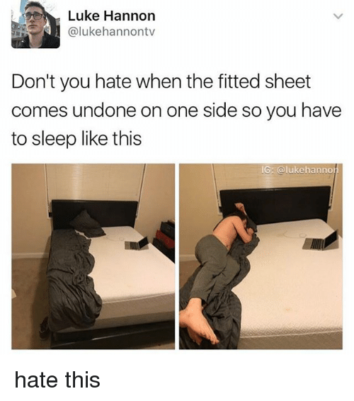 Fitted Sheet: Luke Hannon  alukehannontv  Don't you hate when the fitted sheet  comes undone on one side so you have  to sleep like this  GE luke hanno hate this