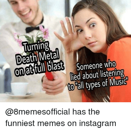 """Instagram, Memes, and Music: lurning  ona  Someone who  lied about listening  to """"all types of Music @8memesofficial has the funniest memes on instagram"""