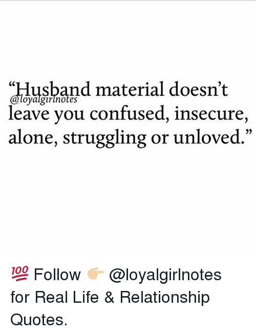 """Being Alone, Confused, and Life: """"lusband material doesn't  loyalgirlnotes  leave you confused, insecure  alone, struggling or unloved."""" 💯 Follow 👉🏼 @loyalgirlnotes for Real Life & Relationship Quotes."""