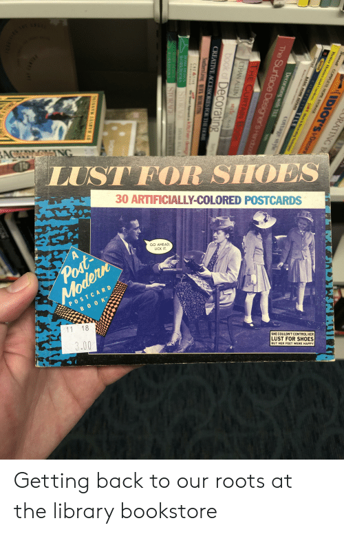 Shoes, Control, and Happy: LUST  30 ARTIFICIALLY-COLORED POSTCARDS  GO AHEAD  LICK IT  1118  SHE COULDN'T CONTROL HER  LUST FOR SHOES  BUT HER FEET WERE HAPPY  3.00 Getting back to our roots at the library bookstore
