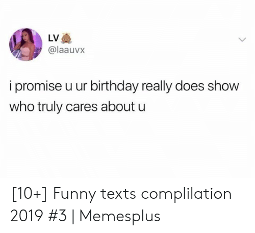Birthday, Funny, and Texts: LV  @laauvx  ipromise u ur birthday really does show  who truly cares about u [10+] Funny texts complilation 2019 #3 | Memesplus