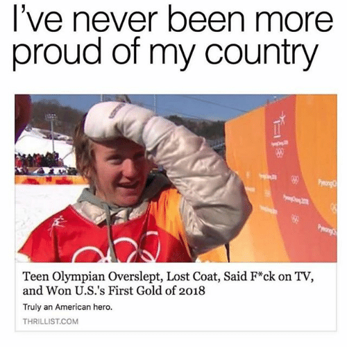 Overslept: l've never been more  proud of my country  5%  Teen Olympian Overslept, Lost Coat, Said F*ck on TV,  and Won U.S.'s First Gold of 2018  Truly an American hero.  THRILLIST.COM