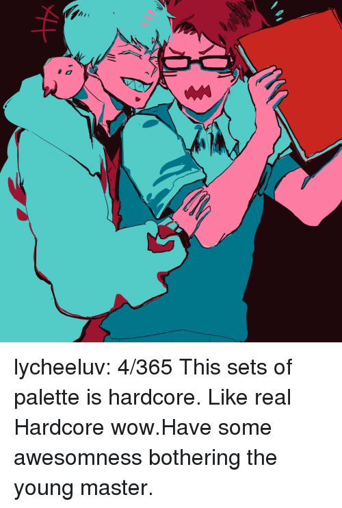 Awesomness: lycheeluv:  4/365 This sets of palette is hardcore. Like real Hardcore wow.Have some awesomness bothering the young master.