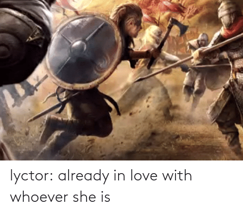Love, Tumblr, and Blog: lyctor:  already in love with whoever she is