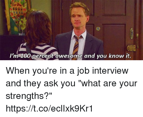 """Anaconda, Job Interview, and Memes: 'm 100 percent awesome and you know it. When you're in a job interview and they ask you """"what are your strengths?"""" https://t.co/eclIxk9Kr1"""