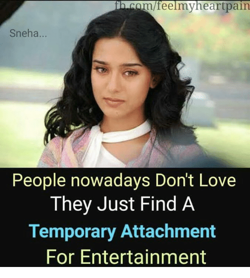 People Nowadays: m/feelmy heart pain  Sneha.  People nowadays Don't Love  They Just Find A  Temporary Attachment  For Entertainment