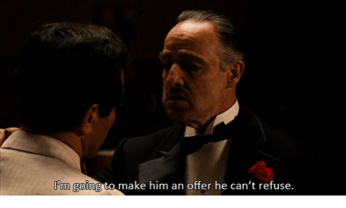 Make Him An Offer He Cant Refuse: 'm going to make him an offer he can't refuse.