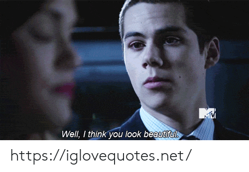 Beautiful, Net, and Think: M  Well, I think you look beautiful https://iglovequotes.net/