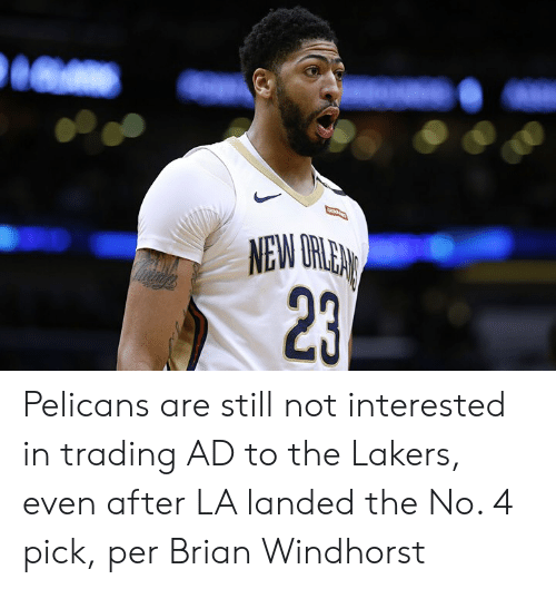 Pelicans: M3  2 Pelicans are still not interested in trading AD to the Lakers, even after LA landed the No. 4 pick, per Brian Windhorst