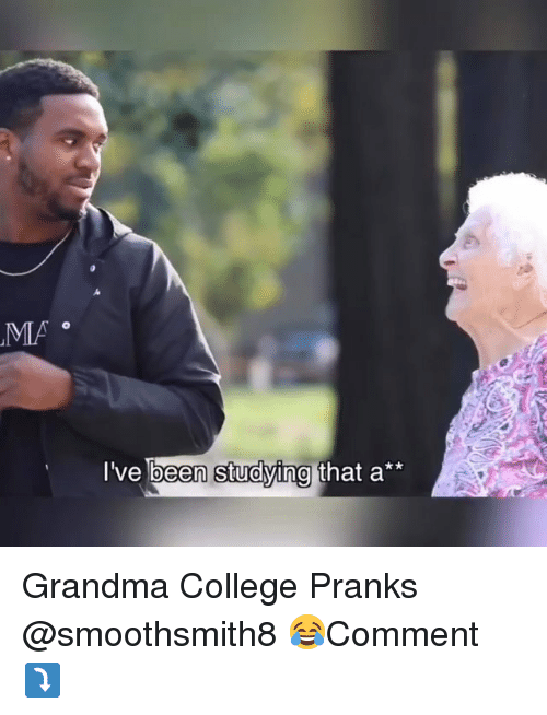 College, Grandma, and Memes: MA  l've been Studving that a Grandma College Pranks @smoothsmith8 😂Comment ⤵️